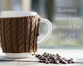 Coffee Funny Namaste photography, espresso cafe photograph, cute yoga studio art yogi, home decor, kitchen coffee shop art, spiritual quote