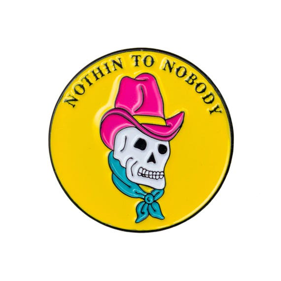 Nothin to nobody enamel pin.
