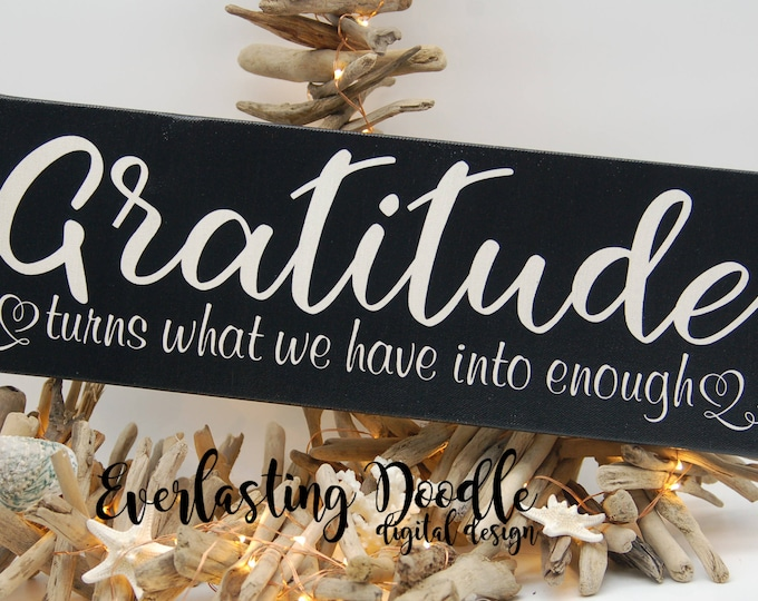 Gratitude Turns What We Have Into Enough Hand Painted Canvas Sign, Thankfulness, Gratitude Decor, Gratitude Sign