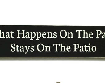 What Happens On The Patio Stays On The Patio Wood Funny Sign Patio Sign Black and White
