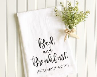 bed and breakfast you make both tea towel, flour sack tea towel, housewarming gift, gift for her, kitchen decor, women's gift, under 15