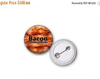 "FLASH SALE Bacon Understands 1"" Pinback Button"