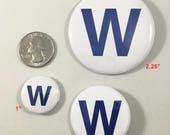 Chicago Cubs W flag Pinback Buttons / Fly The W /World Series Champion Chicago Cubs 1 inch, 1.5 inch or 2.25 inch pin back buttons