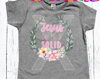 Jesus did me a Solid; God Shirt; Christian Baby Shirt; Religious kid shirt; Hipster Baby Shirt; Trendy Toddler Shirt; Christian shirt