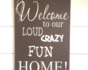 Large Wood Sign - Welcome to our Loud Crazy Fun Home