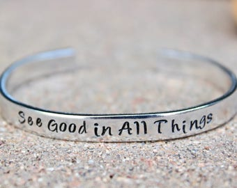 See good in all things, Inspirational Bangle, Inspiration Jewelry, Inspirational Gift, Inspiration Bracelet, See Good in everything, Mantra