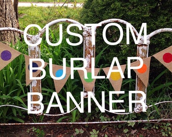 CREATE YOUR OWN,  Custom Burlap Banner, Build your own banner, Design your own banner, Party Decor, Custom Personalized Banners