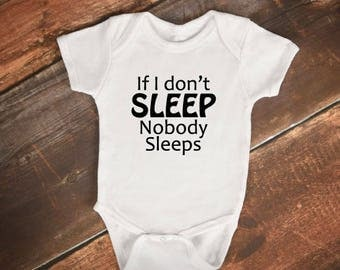 "Baby Bodysuit - ""If I don't SLEEP Nobody Sleeps"""