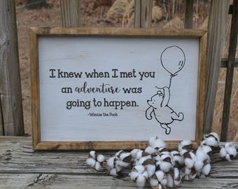 I knew when I met you an adventure was going to happen  Winnie the Pooh quote hand painted wood sign - Winnie the Pooh quote farmhouse sign