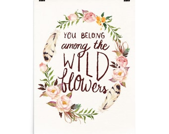 You Belong Among The Wildflowers Print, PRINTED AND SHIPPED
