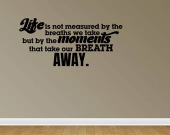 Wall Decal Life Is Not Measured By The Breaths We Take But By The Moments That Take Our Breath Away Wall Art Vinyl Decals (JP315)