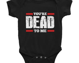 You're Dead To Me Infant Onesie Bodysuit