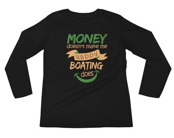 Money Doesn't Make Me Happy Boating Does Long Sleeve