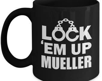 Lock Em Up Mueller Anti Trump Resistance Resist Gift Coffee Cup Mug Dump Him