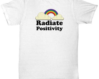 Radiate Positivity Funny Gift Shirt Motivation Gag Joke Rainbow Sunshine Happy Shirts