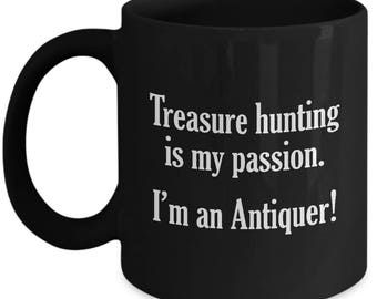 Funny Antiquer Mug - Treasure Hunting  - Antiquing Antiques Coffee Mugs Collector Cup Gift