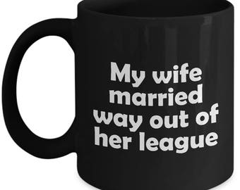 My Wife Married Way Out of Her League Mug Funny Gift for Husband Fiance Coffee Cup