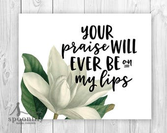 Ever Be Lyrics, Ever be Sign, Your Praise will Ever Be on my Lips Art Print or Canvas, Psalm 34:1, Bible Verse Home Decor w Magnolia Flower