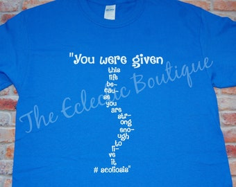 Scoliosis Shirt: You were given this life because you are strong enough to live it
