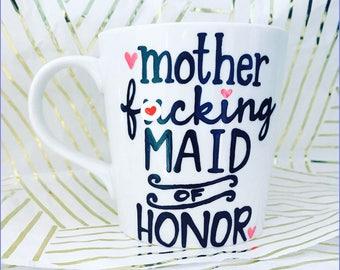 Mature Mother f***** maid of honor or bridesmaid (select upon checkout) coffee mug-Funny maid of honor mug- wedding gift- wedding shower mug