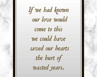 If we had known our love would come to this we could have saved our hearts the hurt of wasted years. - Blake Shelton - Lyrics - Print
