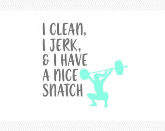 I Clean, I Jerk, And I Have A Nice Snatch Decal | Fitness Decal | Weightlifting Decal | Crossfit Decal | Exercise Decal | Girls Who Lift |