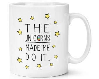 The Unicorns Made Me Do It 10oz Mug Cup