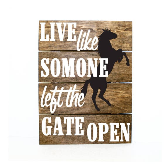 Live Like Someone Left The Gate Open Quote: Live Like Someone Left The Gate Open Horse Pallet Sign Wood