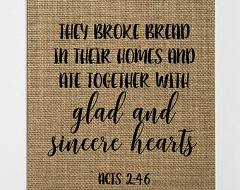 They Broke Bread in Their Homes and Ate Together with Glad and Sincere Hearts Acts 2:46 - BURLAP SIGN Christian/Bible Verse/Love House Sign