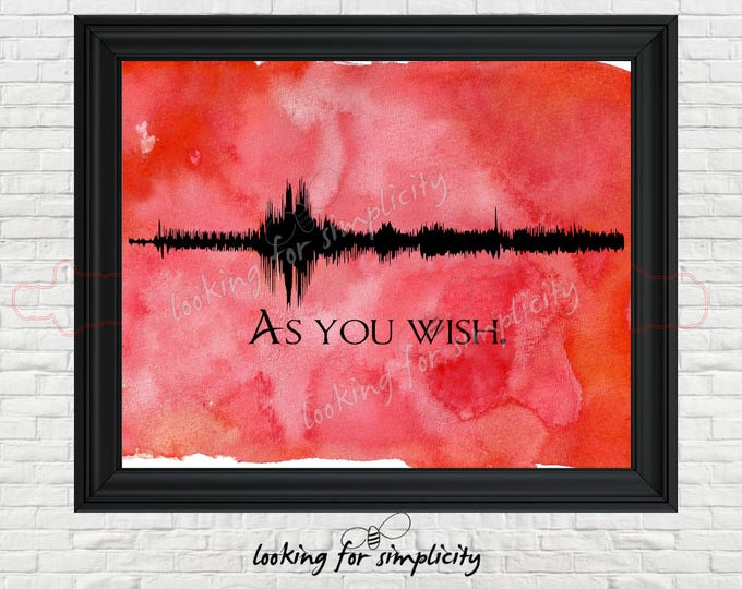 Featured listing image: New Waveform (Voice Print Sound Wave) Art!   As You Wish - Princess Bride Inspired Movie Quote