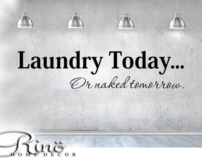 Laundry Today or naked tomorrow decal - Laundry room Bathroom Door Sign - Powder Room, Bath Decoration, Restroom washroom Vinyl decal