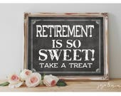 INSTANT 'Retirement is so SWEET' Take a Treat Printable Retirement Party Chalkboard Party Sign Size Options Retirement Celebration Decor