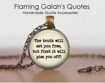 The Truth Will Set You Free, First it Will Piss You Off Pendant • Quote Jewellery • Gift Under 20 • Made in Australia (P1130)