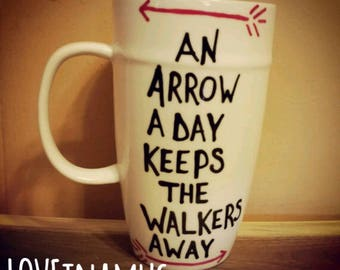 Mug-Cup-Coffee Mug-Coffee Cup-Funny Mug-Valentine's Day Gift-Gift-Birthday Gift-An Arrow A Day Keeps The Walkers Away-The Walking Dead