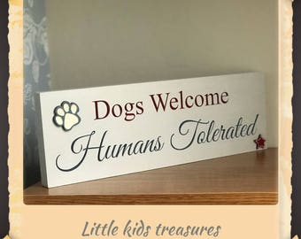 Dogs welcome, humans tolerated. Chunky freestanding wooden sign by little kids treasures