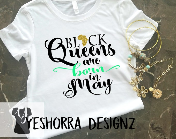 Black Queens are Born in May, Birthday Queen Shirt, Birthday Girl Shirt, 21st Birthday, Birthday Shirt, Birthday Girl, Queens are born