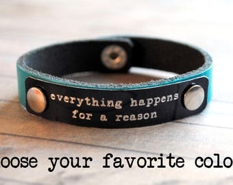 Choose your color!  Engraved quote leather bracelet , recycled leather,Everything happens for a reason #3