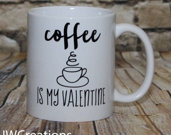 Coffee is my Valentine coffee cup