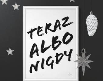 Teraz albo Nigdy - PRINTABLE/DOWNLOADABLE poster scandinavian style typoposter typographic wall decoration