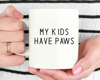 My kids have paws Coffee Mug, Dog Coffee Mugs, Funny Coffee Mug, Dog lover gift Cup Mug