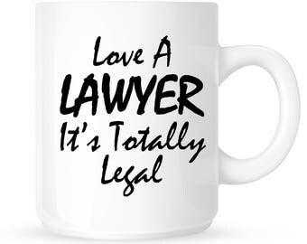 Lawyer Coffee Mug - Love A Lawyer It's Totally Legal, Attorney, Law School, Legal Profession, Gift Idea