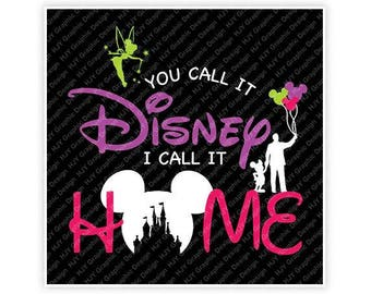 Disney, You Call It Disney I Call It Home, Mickey, Tinker Bell, Castle, Ears, Illustration, TShirt Design, Cut File, svg, pdf, eps, png, dxf