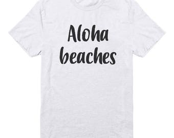 Aloha Beaches Tshirt For Teen Gifts Ideas Family Gifts Cool Funny Shirt Graphic Tee Shirt Tumblr Tee Men Shirt Women Tshirt Ladies Shirt
