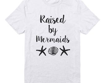 Raised By Mermaids Shirt Funny Quote Shirt Saying Tees Tumblr Trendy Fashion Slogan Shirt Unisex Tees Men Tshirt Women Shirt For Teens Gifts