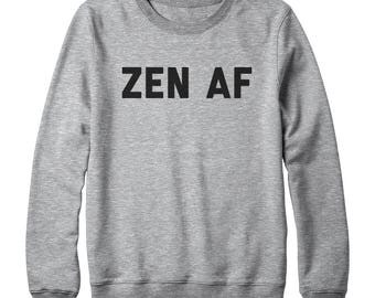 ZEN AF Tshirt Teen Gifts Slogan Tumblr Fashion Unisex Sweatshirt Oversized Jumper Sweatshirt Women Sweatshirt Men Sweater Teen Sweatshirt