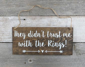 "Rustic Hand Painted Wood Wedding Sign ""They didn't trust me with the Rings!"" - Ring Bearer Sign - 12""x5.5"""