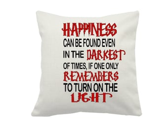 Happiness can be found even in the darkest of times Quote on a Linen Cushion Cover