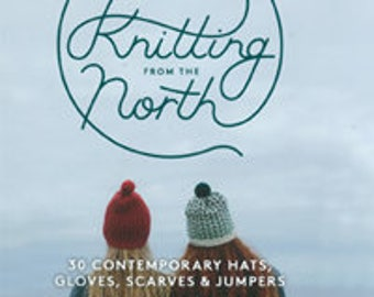Knitting from the North - 30 Contemporary Hats, Gloves, Scarves & Jumpers by Hilary Grant