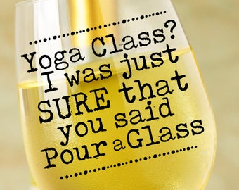 Wine Glass Decal - Yoga SVG - Yoga Class I Thought You Said Pour A Glass SVG - Funny SVG - Mom Svg - Silhouette Cameo - Circuit Svg Files
