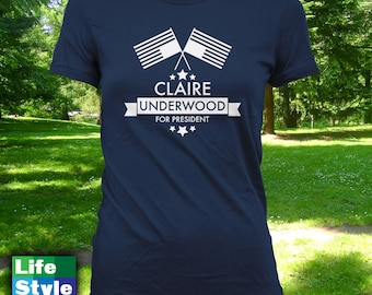 Claire Underwood for President Shirt - Frank Underwood House of Cards, Kevin spacey, When is New House of Cards Season Netflix Memes CT-1227